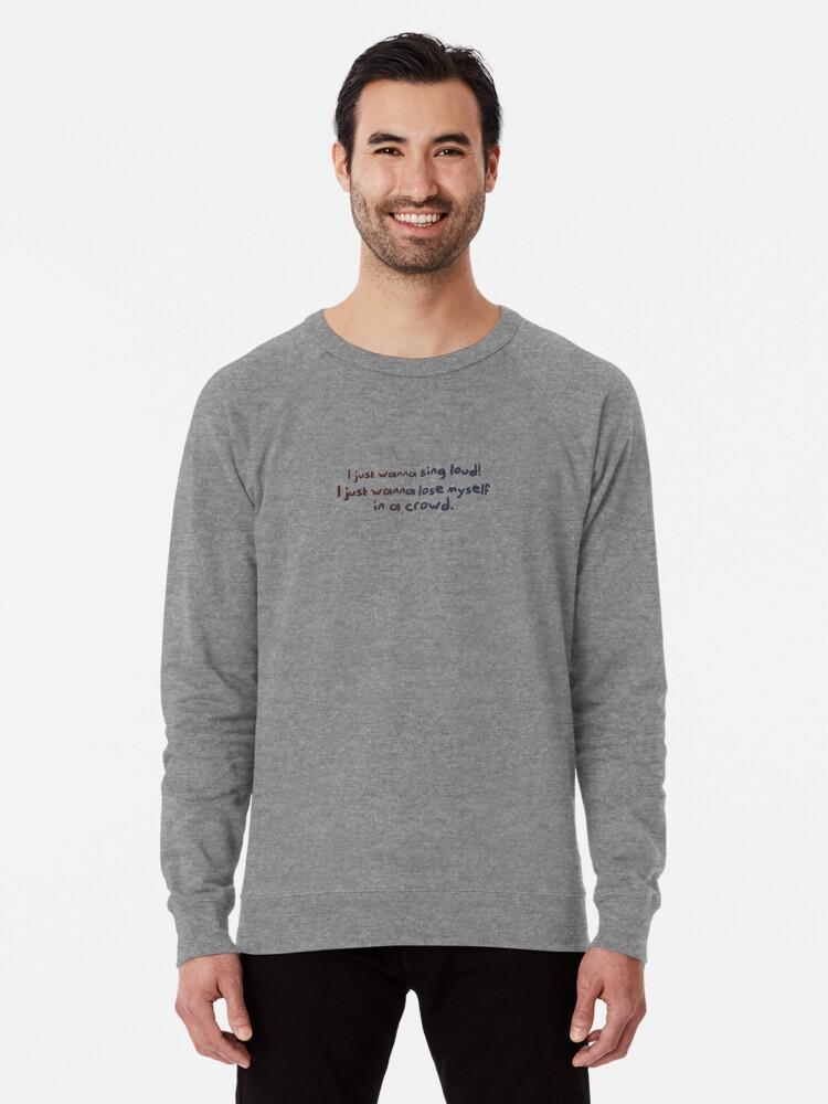 Alternate view of Sing Loud, Lose Myself in a Crowd! - Troye Design Lightweight Sweatshirt