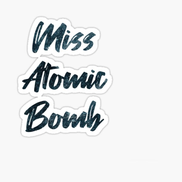 Miss Atomic Bomb Sticker