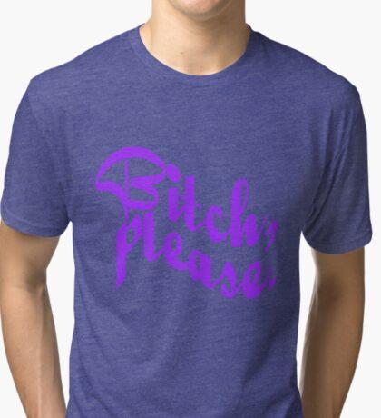 bitch please. Tri-blend T-Shirt