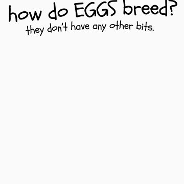 How Do Eggs Breed? by drewreimer
