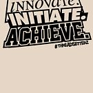 INNOVATE. INITIATE. ACHIEVE. by themarvdesigns