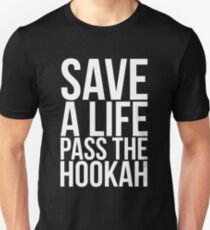 Save a Life Pass the Hookah WHITE TEXT Unisex T-Shirt