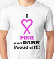 I LOVE Pink and DAMN Proud of it. BL02. Unisex T-Shirt