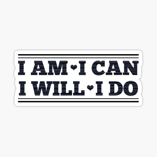 I am I can I will I do Sticker