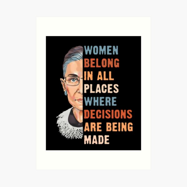 Women Belong In All Place Where Decisions Are Being Made Art Print