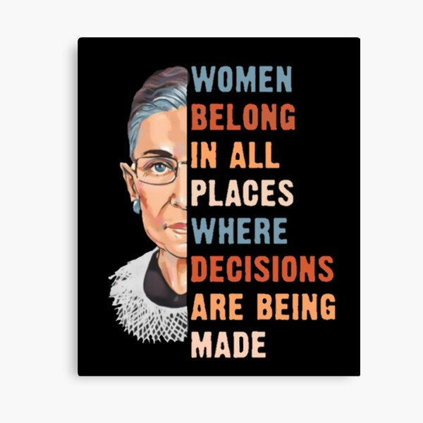 Women Belong In All Place Where Decisions Are Being Made Canvas Print