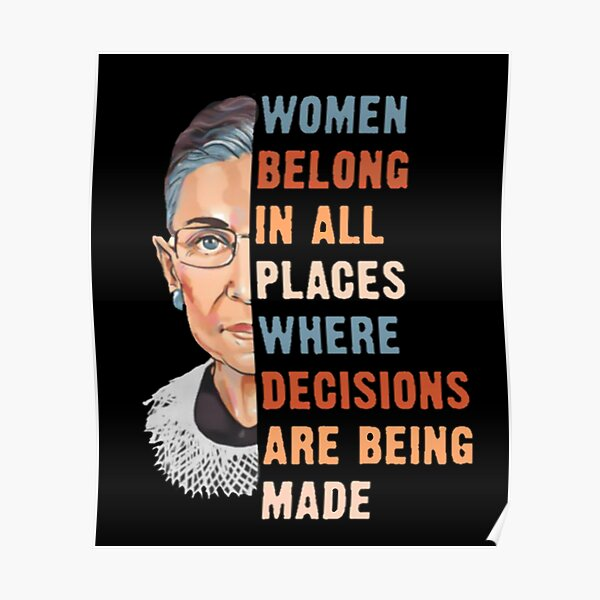 Women Belong In All Place Where Decisions Are Being Made Poster