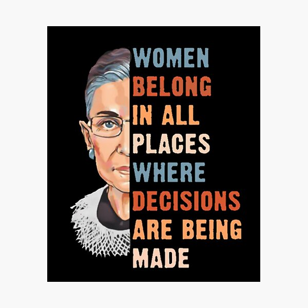 Women Belong In All Place Where Decisions Are Being Made Photographic Print