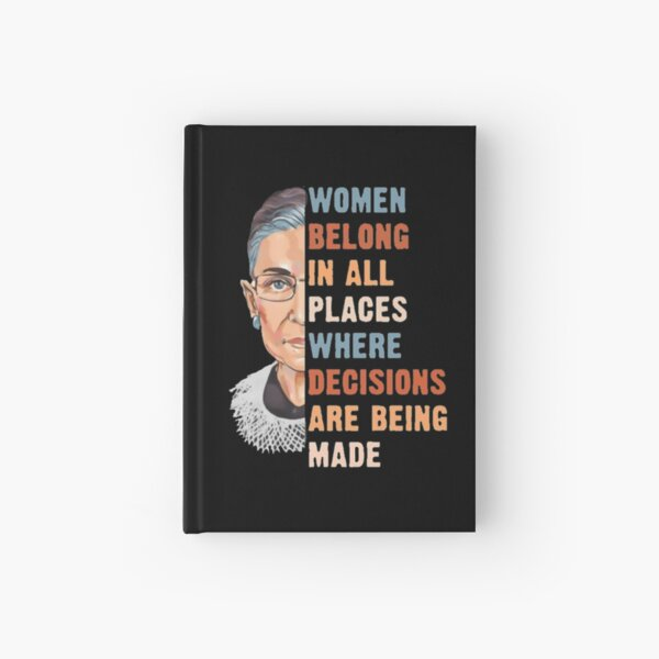 Women Belong In All Place Where Decisions Are Being Made Hardcover Journal