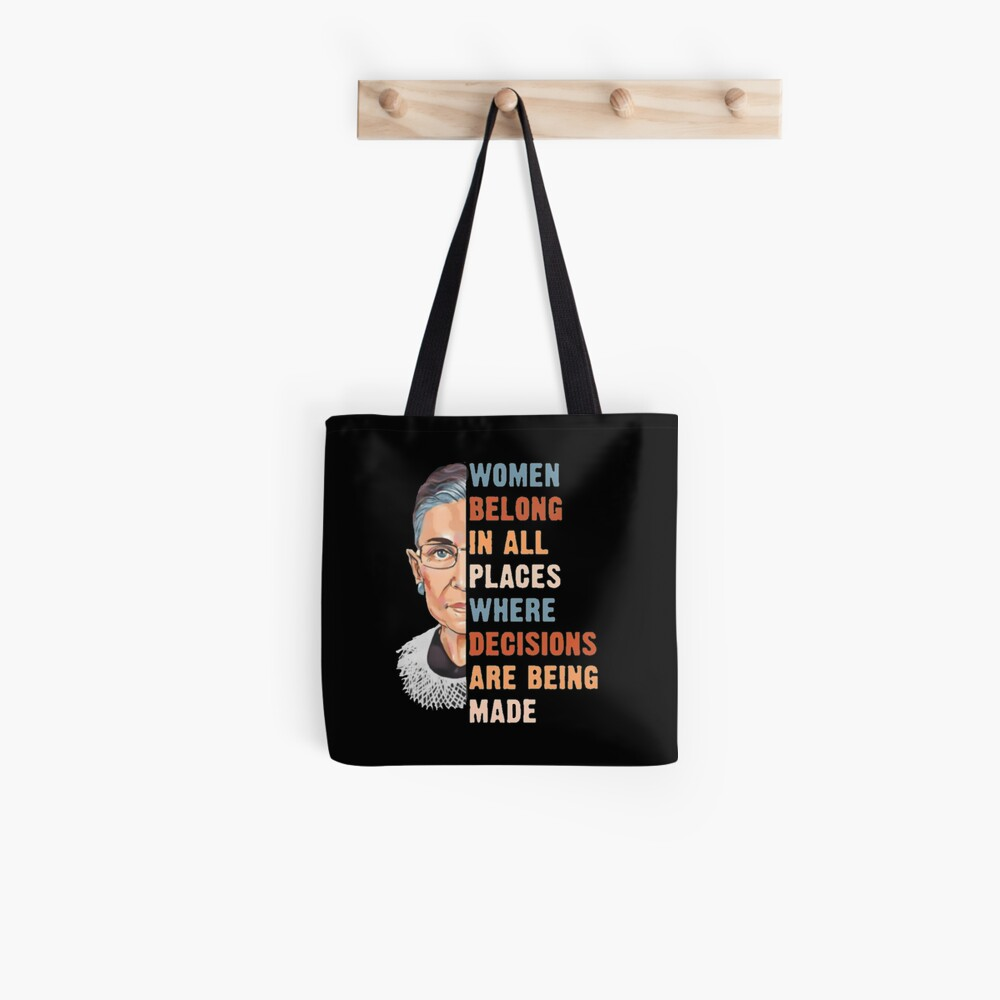 Women Belong In All Place Where Decisions Are Being Made Tote Bag