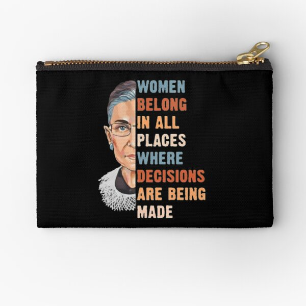 Women Belong In All Place Where Decisions Are Being Made Zipper Pouch