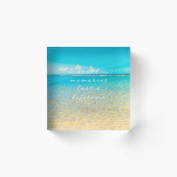 Beach memories last a lifetime Acrylic Block
