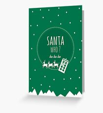 Santa Who ? Greeting Card