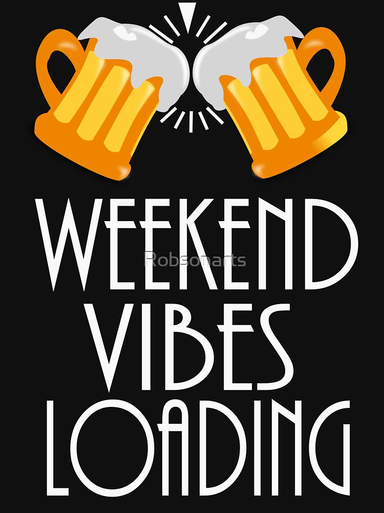Weekend Vibes Loading by Robsonarts