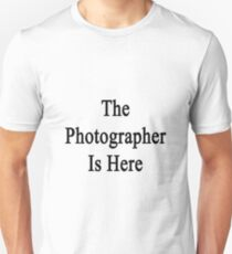 The Photographer Is Here  T-Shirt