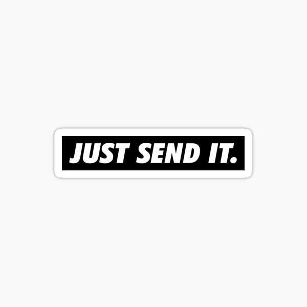 JUST SEND IT white on black Sticker