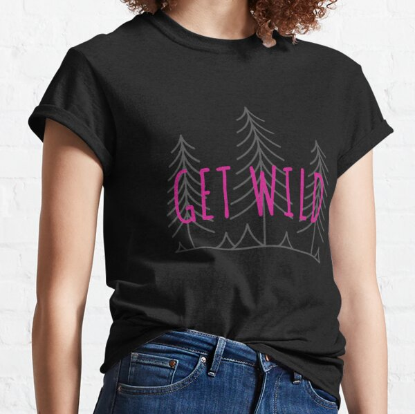 Get Wild Classic T-Shirt