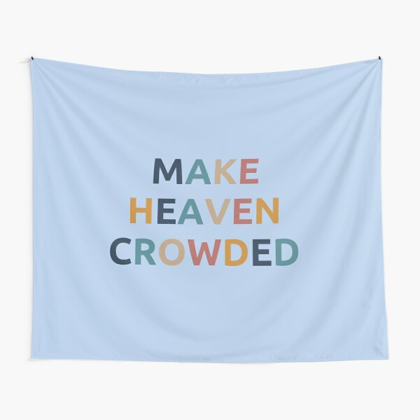 Make heaven crowded  Tapestry