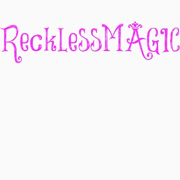 Reckless Magic / The Star-Crossed Series by realitysabotage