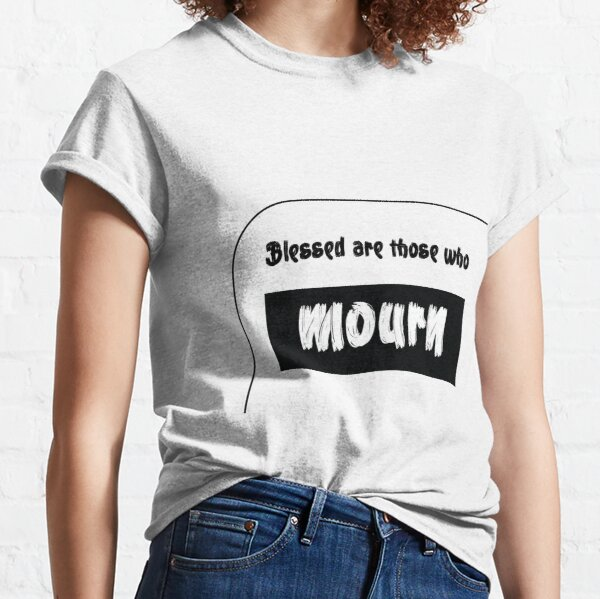 Blessed are those who mourn Classic T-Shirt