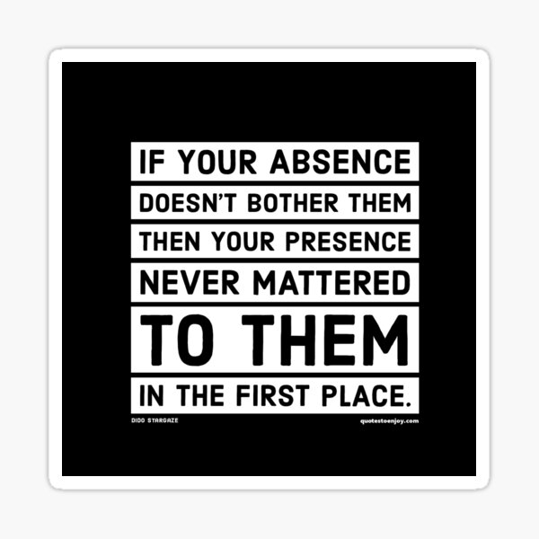 If your absence doesn't bother them then your presence... - Dido Stargaze Sticker