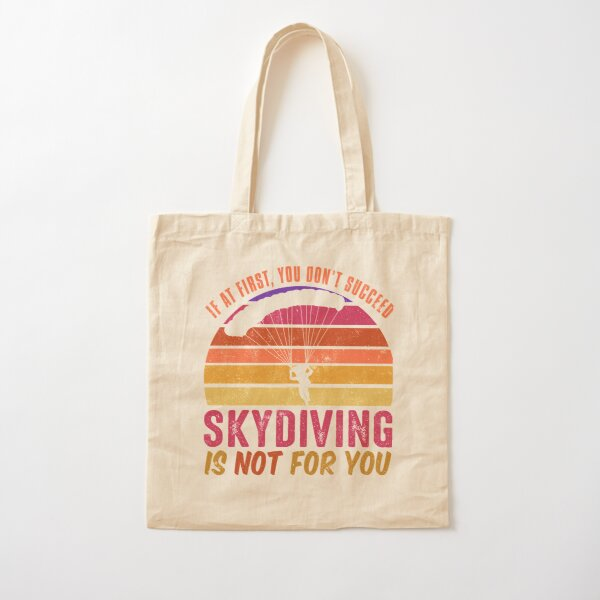 If at first you don't succeed, skydiving is not for you Cotton Tote Bag