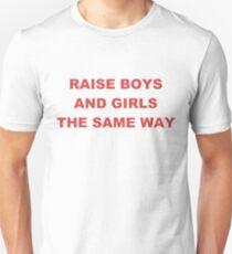 RAISE BOYS AND GIRLS THE SAME WAY SHIRT Unisex T-Shirt