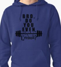 Bro, do you even leviosa? Pullover Hoodie