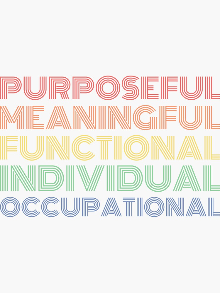PURPOSEFUL MEANINGFUL FUNCTIONAL INDIVIDUAL OCCUPATIONAL by TheOTwardrobe