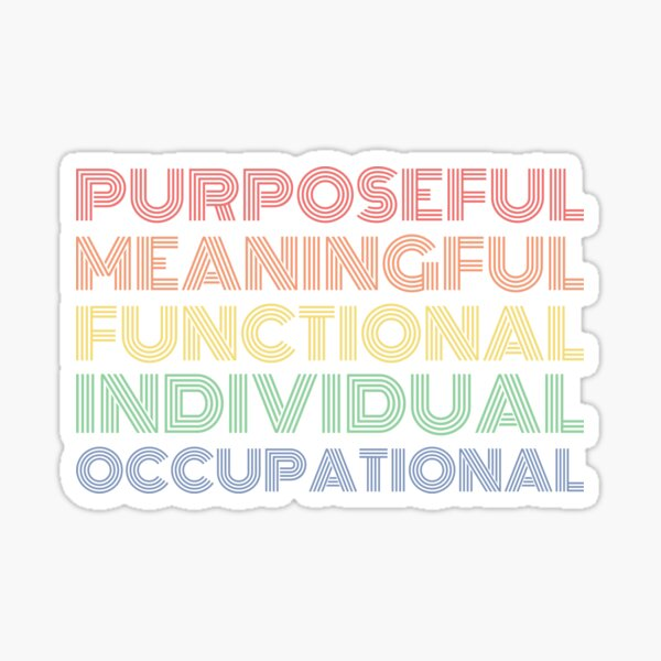 PURPOSEFUL MEANINGFUL FUNCTIONAL INDIVIDUAL OCCUPATIONAL Sticker