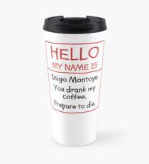 Inigo Montoya Coffee Prepare to Die Travel Mug
