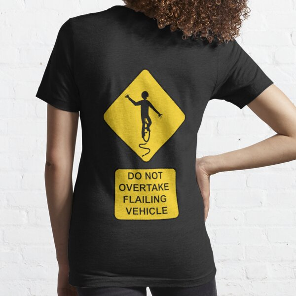 Do Not Overtake Flailing Vehicle Essential T-Shirt