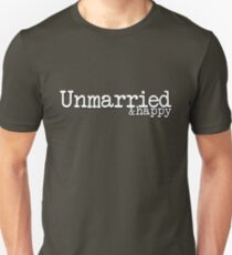 Unmarried and happy T-Shirt