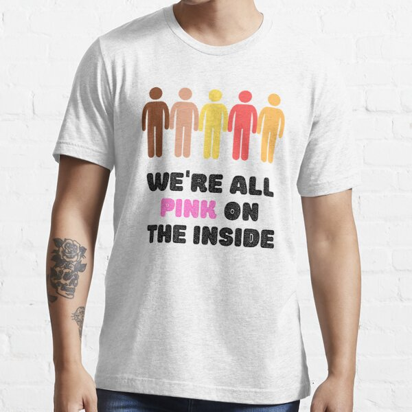 We're All Pink on the Inside (white) Essential T-Shirt