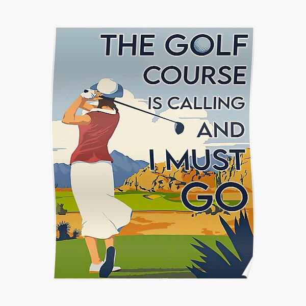 the golf course is calling and i must go Poster