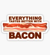 Everything Tastes Better With Bacon  Sticker