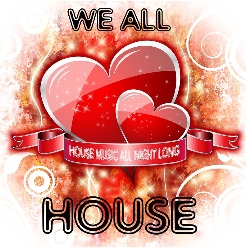 We all love house house music all night long grunge for House music all night long