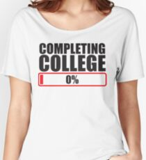 Completing College 0 per cent % progress bar Women's Relaxed Fit T-Shirt