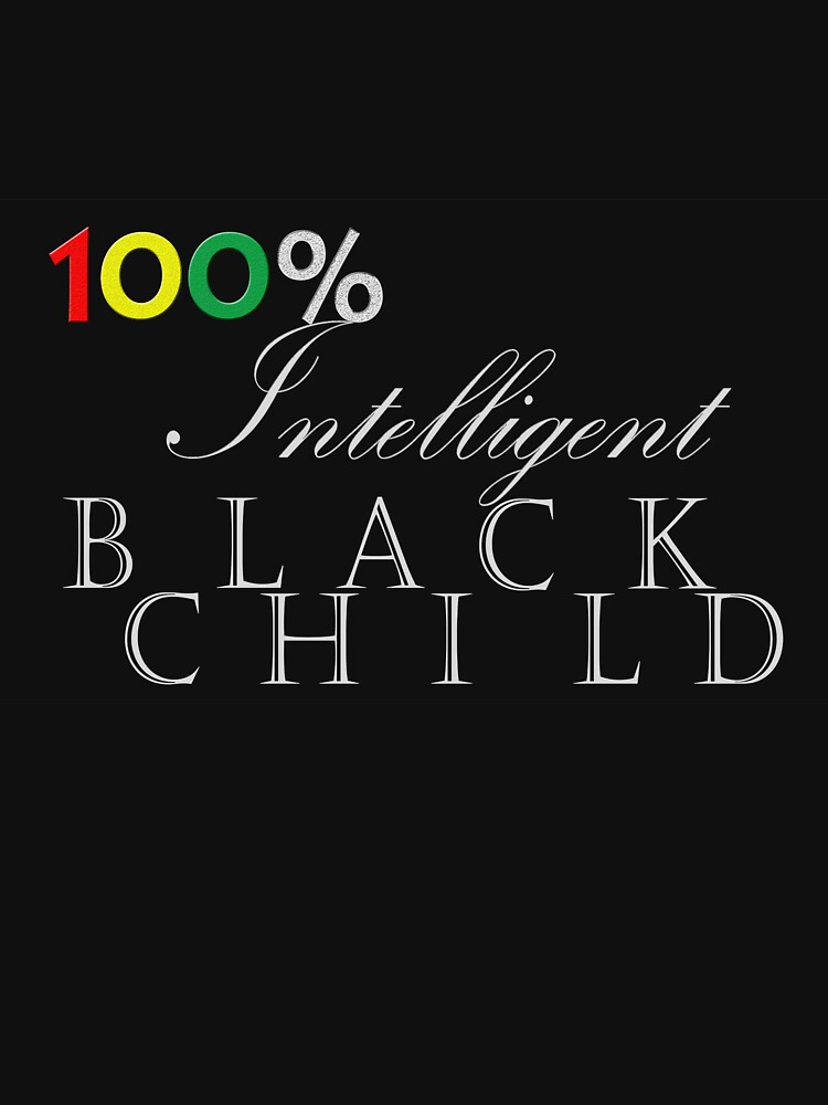 One Hundred Percent Intelligent Black Child (color on black) by SerenityNRhythm