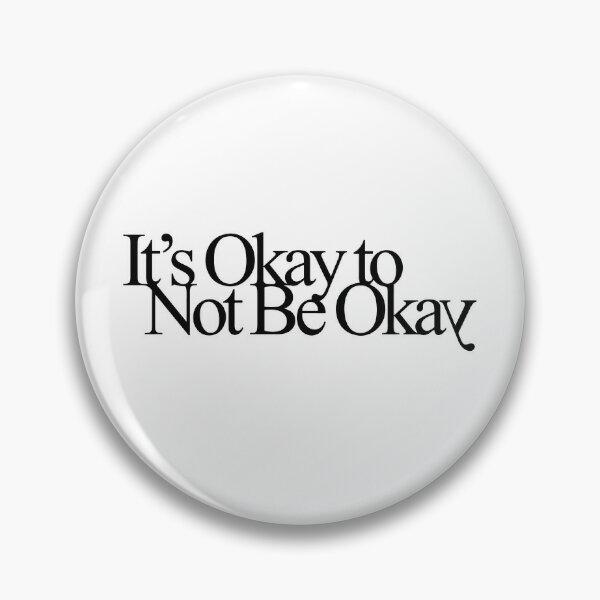 It's Okay to Not Be Okay Pin