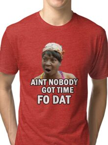 Meme - Aint nobody got time fo dat Tri-blend T-Shirt
