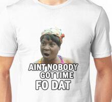 Meme - Aint nobody got time fo dat Unisex T-Shirt