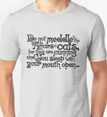 Do not meddle in the affairs of cats, for they are cunning and you sleep with your mouth open T-Shirt