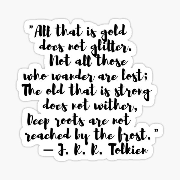 All that is gold does not glitter - JRR Tolkien Quote Sticker