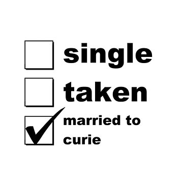 Single. Taken. Married to Curie by NoniRose