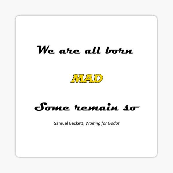 We are all born mad Samuel Beckett Sticker