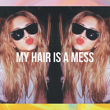 MY HAIR IS A MESS 1. PRINT by glopez21
