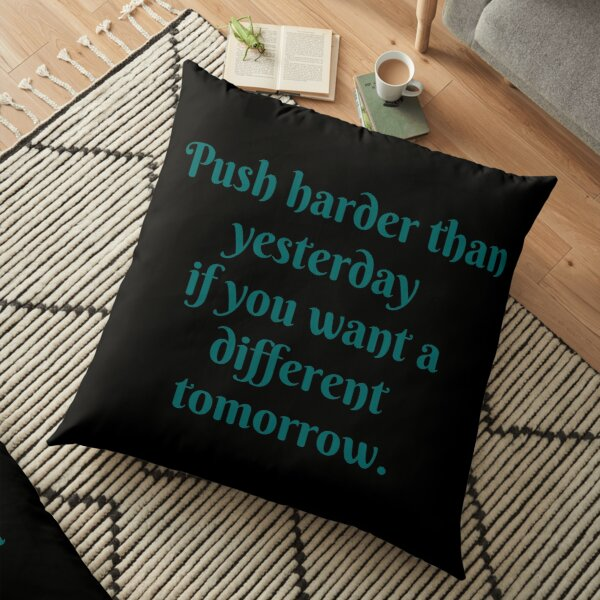 Motivation- Push harder than yesterday if you want a different tomorrow. Floor Pillow