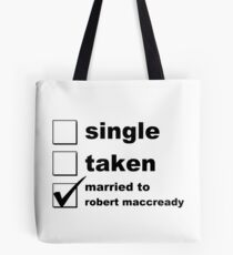 Single. Taken. Married to Robert MacCready Tote Bag