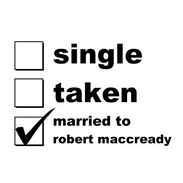 Single. Taken. Married to Robert MacCready by NoniRose